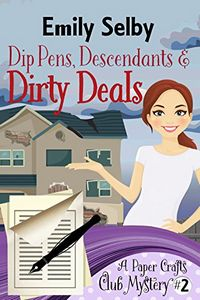 Dip Pens, Descendants & Dirty Deals by Emily Selby
