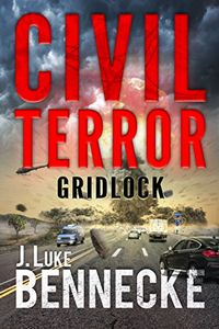 Civil Terror: Gridlock by J. Luke Bennecke