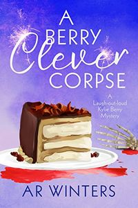 A Berry Clever Corpse by A. R. Winters