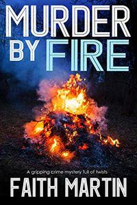 Murder by Fire by Faith Martin