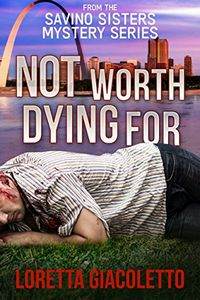 Not Worth Dying For by Loretta Giacoletto