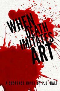 When Death Imitates Art by P. D. Halt