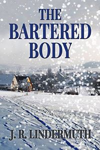 The Bartered Body by J. R. Lindermuth
