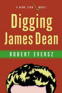 Digging James Dean by Robert Eversz