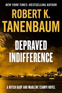 Depraved Indifference by Robert K. Tanenbaum