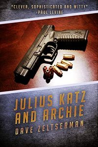 Julius Katz and Archie by Dave Zeltserman