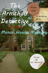 The Armchair Detective and the Manor House Mystery by Ian Shimwell