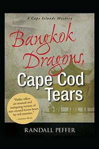Bangkok Dragons, Cape Cod Tears by Randall Peffer