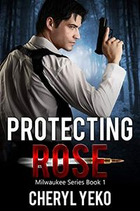 Protecting Rose by Cheryl Yeko