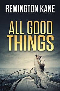 All Good Things by Remington Kane