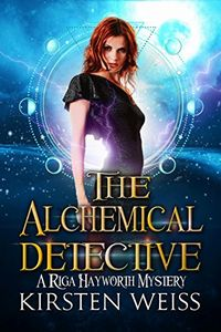 The Alchemical Detective by Kirsten Weiss