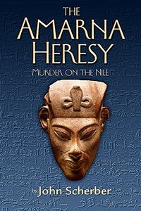 The Amarna Heresy by John Scherber