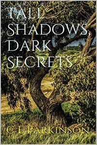 Tall Shadows, Dark Secrets by C. E. Parkiinson