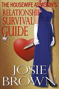 The Housewife Assassin's Relationship Survival Guide by Josie Brown