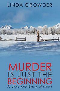 Murder is Just the Beginning by Linda Crowder