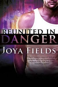 Reunited in Danger by Joya Fields