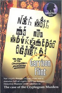 The Case of the Cryptogram Murders by Garrison Flint