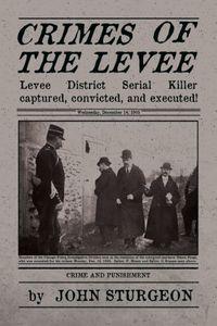 Crimes of the Levee by John Sturgeon