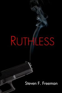 Ruthless by Steven F. Freeman