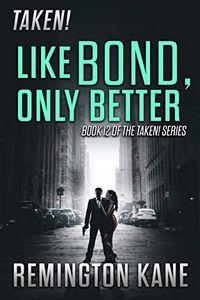 Like Bond, Only Better by Remington Kane