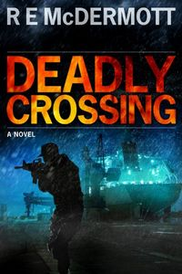 Deadly Crossing by R. E. McDermott