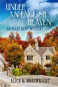 Under an English Heaven by Alice K. Boatwright