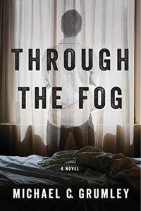 Through the Fog by Michael C. Grumley