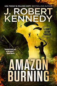 Amazon Burning by J. Robert Kennedy