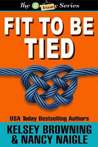 Fit To Be Tied by Kelsey Browning and Nancy Naigle