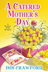 A Catered Mother's Day by Isis Crawford
