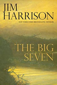 The Big Seven by Jim Harrison