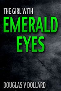 The Girl with Emerald Eyes by Douglas V. Dollard