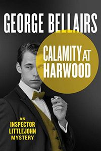 Calamity at Harwood by George Bellairs