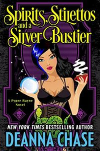 Spirits, Stilettos, and a Silver Bustier by Deanna Chase