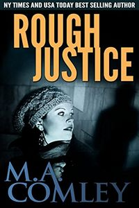 Rough Justice by M. A. Comley