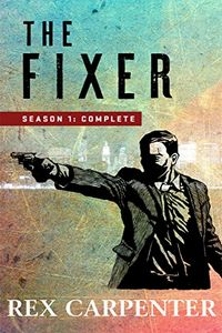 The Fixer Season 1 by Rex Carpenter