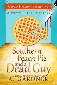 Southern Peach Pie and a Dead Guy by A. Gardner