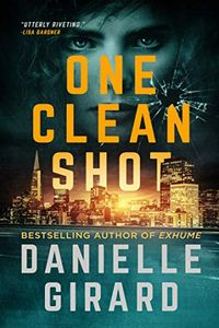 One Clean Shot by Danielle Girard