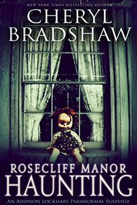 Rosecliff Manor Haunting by Cheryl Bradshaw