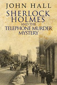 Sherlock Holmes and the Telehone Murder Mystery by John Hall