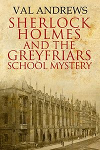 Sherlock Holmes and the Greyfriars School Mystery by Val Andrews