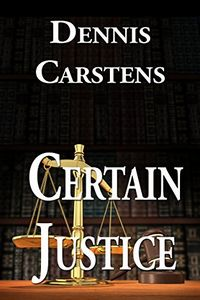 Certain Justice by Dennis Carstens