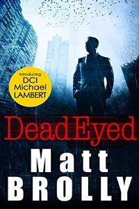Dead Eyed by Matt Brolly