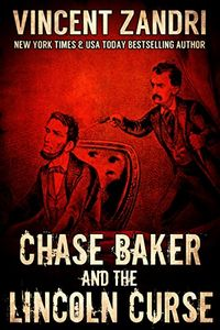 Chase Baker and The Lincoln Curse by Vincent Zandri