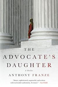 The Advocate's Daughter by Anthony Franze