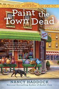 Paint the Town Dead by Nancy Haddock