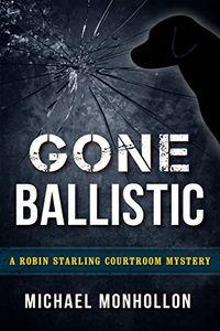 Gone Ballistic by Michael Monhollon