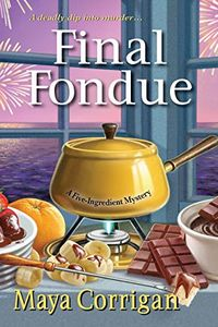 Final Fondue by Maya Corrigan