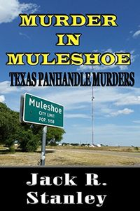 Murder in Muleshoe by Jack R. Stanley