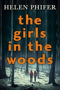 The Girls in the Woods by Helen Phifer